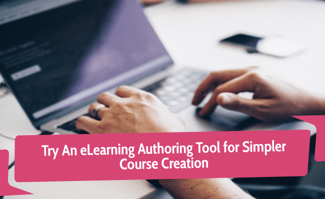 Try an eLearning Authoring Tool for Simpler Course Creation