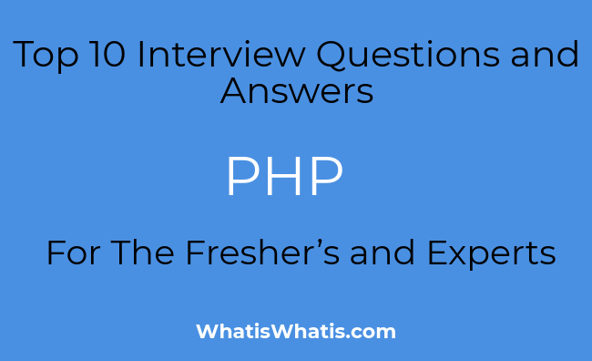 Top 10 Interview Questions and Answers For The PHP Fresher's