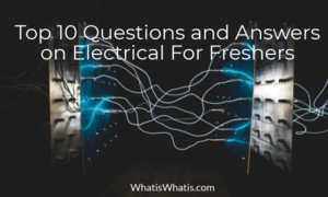 Top 10 Questions and Answers on Electrical For Freshers With BTech Degree