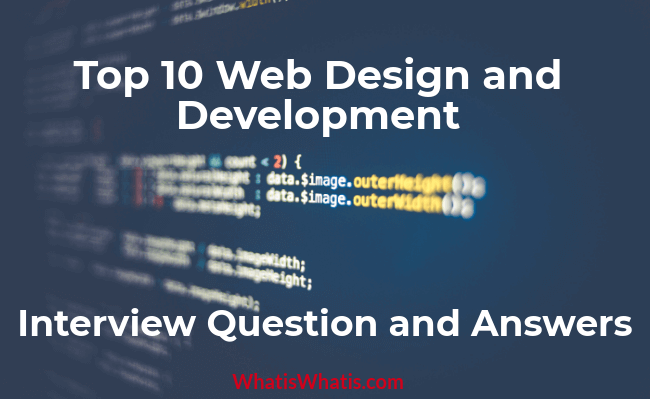 Top 10 Web Design and Development Interview Question and Answers