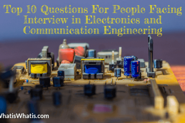Top 10 Questions For People Facing Interview in Electronics and Communication Engineering Jobs?