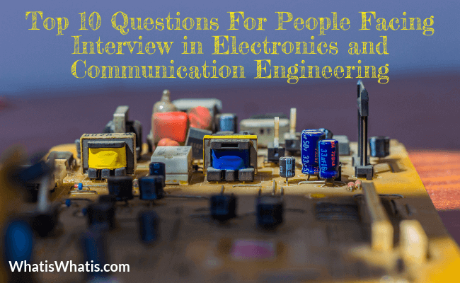 Top 10 Questions For People Facing Interview in Electronics and Communication Engineering Jobs