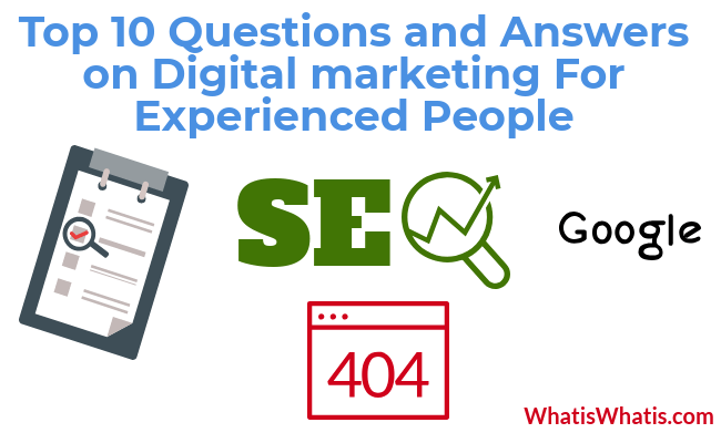 Top 10 Questions and Answers on Digital Marketing For Experienced People