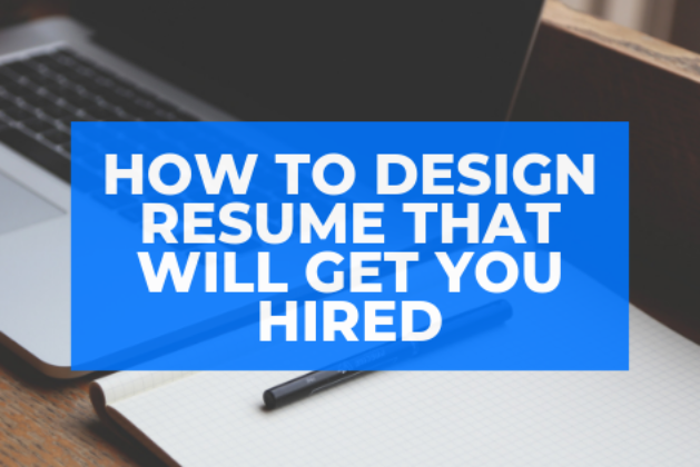 How to design resume that will get you hired