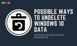 Best Possible Ways To Undelete Windows 10 Data