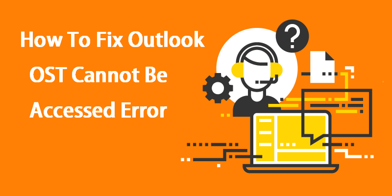 How To Fix Outlook OST Cannot Be Accessed Error