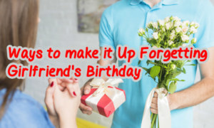 6 Creative Ways to make it Up Forgetting Girlfriend's Birthday