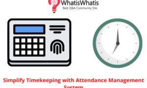 Simplify Timekeeping with Attendance Management System