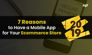 7 Reasons to Have a Mobile App for Your Ecommerce Store (2019)