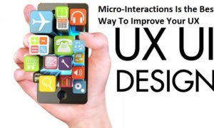 Micro-Interactions Is the Best Way To Improve Your UX