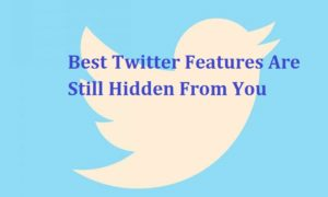 Best Twitter Features Are Still Hidden From You