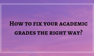 How To Fix Your Academic Grades The Right Way?
