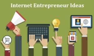 Internet Entrepreneur Ideas