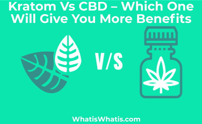 Kratom Vs CBD – Which One Will Give You More Benefits