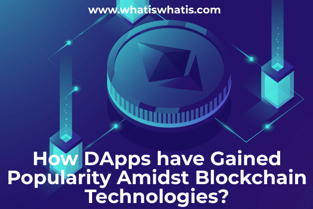 How DApps have Gained Popularity Amidst Blockchain Technologies?