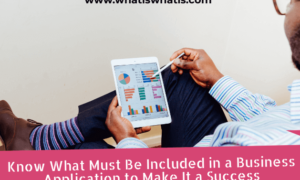 Know What Must Be Included in a Business Application to Make It a Success
