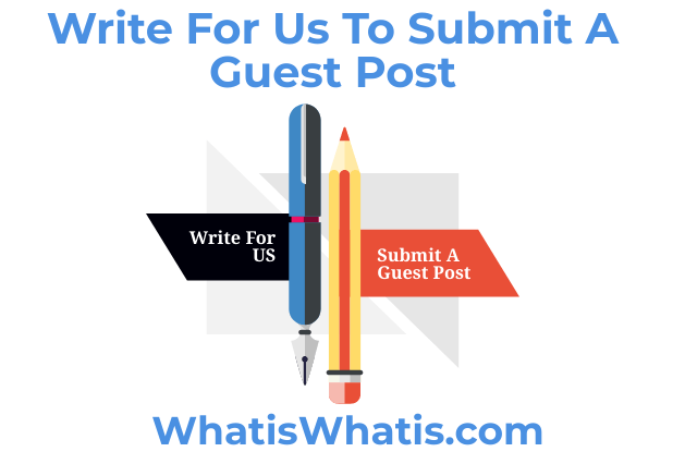 Write For Us To Submit A Guest Post WhatisWhatis.com