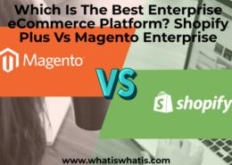 Which Is The Best Enterprise eCommerce Platform? Shopify Plus Vs Magento Enterprise