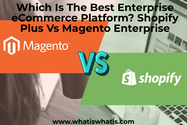 Which Is The Best Enterprise eCommerce Platform? Shopify Plus Vs Magento Enterprise