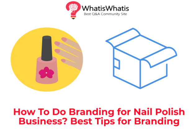 How To Do Branding for Nail Polish Business? Best Tips for Branding