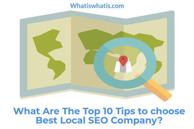 10 Useful Tips to choose Best Local SEO Company for Your Business