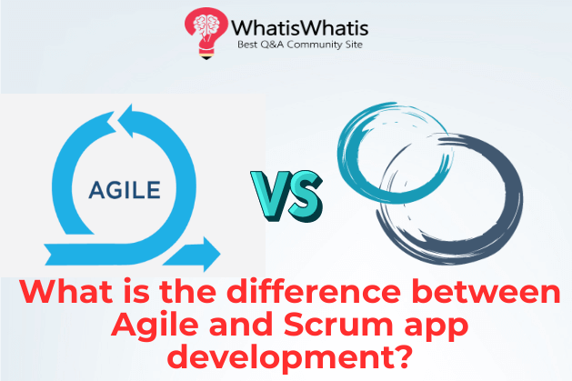 Scrum vs. Agile: Which one to choose for efficient app development?