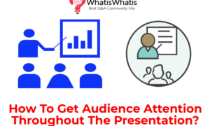 How To Get Audience Attention Throughout The Presentation?