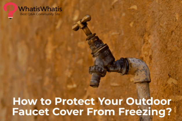 How to Protect Your Outdoor Faucet Cover From Freezing?