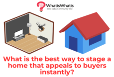 What is the best way to stage a home that appeals to buyers instantly?