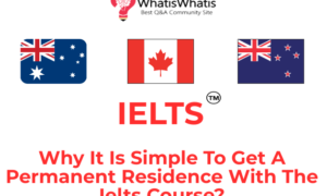 Why It Is Simple To Get A Permanent Residence With The Ielts Course?