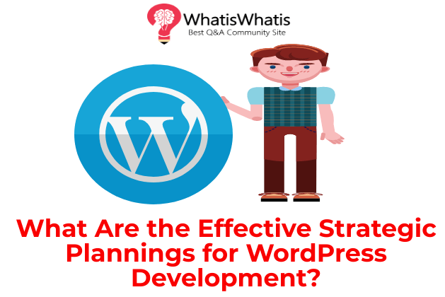 What Are the Effective Strategic Plannings for WordPress Development?