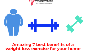 Amazing 7 best benefits of a weight loss exercise for your home