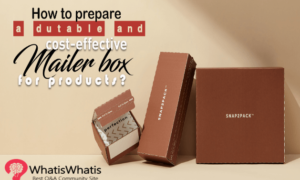 How to prepare a durable and Cost-effective Mailer Box for Products?