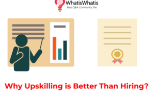 Why Upskilling is Better Than Hiring?