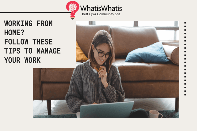 Working from home? Follow these tips to manage your work