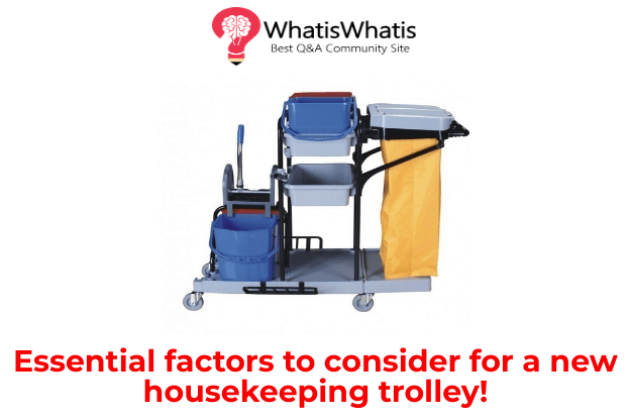 Essential factors to consider for a new housekeeping trolley!