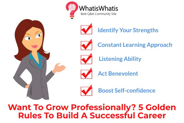Want To Grow Professionally? 5 Golden Rules To Build A Successful Career