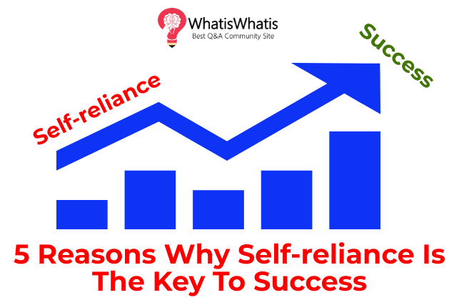 5 Reasons Why Self-reliance Is The Key To Success