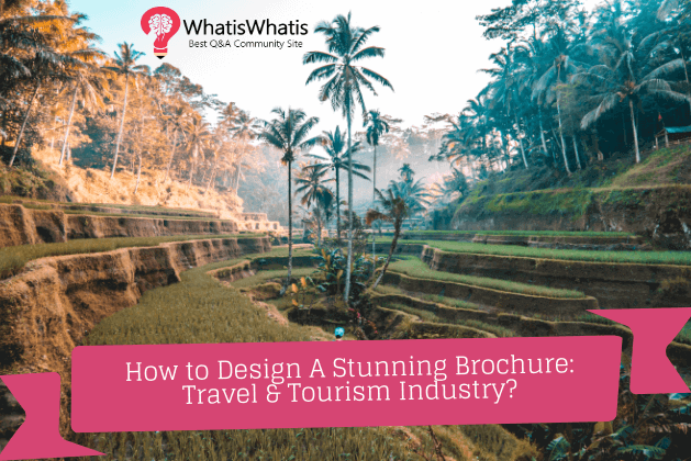 How to Design A Stunning Brochure: Travel & Tourism Industry?