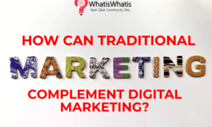 How Can Traditional Marketing Complement Digital Marketing?