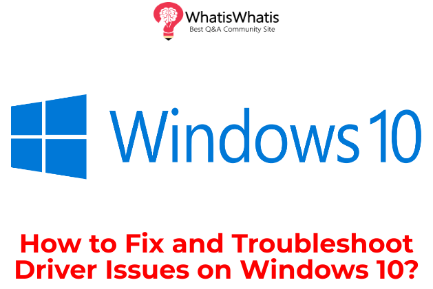 How to Fix and Troubleshoot Driver Issues on Windows 10?