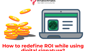 How to Redefine ROI While Using Digital Signature?