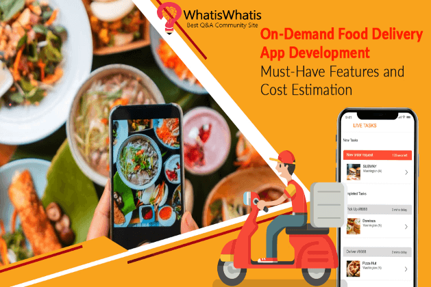 On-Demand Food Delivery App Development: Must-Have Features and Cost Estimation