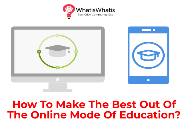 How To Make The Best Out Of The Online Mode Of Education?