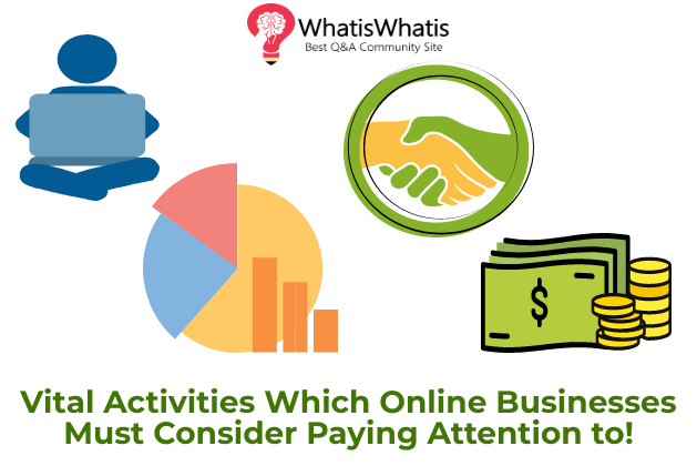 Vital Activities Which Online Businesses Must Consider Paying Attention to!