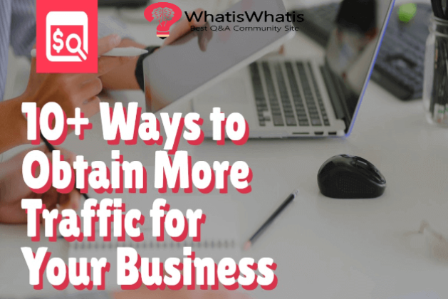 10+ Ways to Obtain More Traffic for Your Business