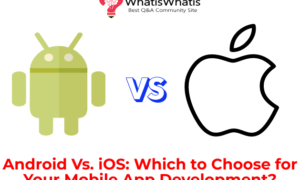 Android Vs. iOS: Which to Choose for Your Mobile App Development?