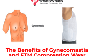The Benefits of Gynecomastia and FTM Compression Wear