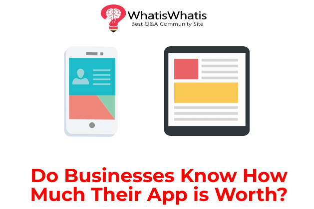 Do Businesses Know How Much Their App is Worth?