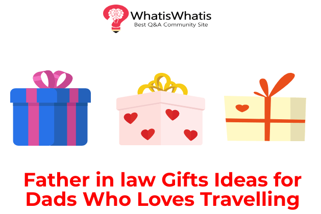 Father in law Gifts Ideas for Dads Who Loves Travelling